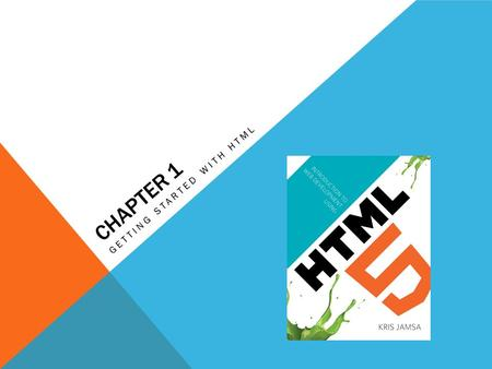 CHAPTER 1 GETTING STARTED WITH HTML. LEARNING OBJECTIVES How a Web browser downloads and processes an HTML page for display What is the purpose of a Web.
