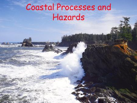 Coastal Processes and Hazards. Outline Why is this important? Definitions How waves work Interaction at shoreline Importance of beaches Human impacts.