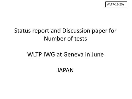 Status report and Discussion paper for Number of tests WLTP IWG at Geneva in June JAPAN WLTP-11-20e.