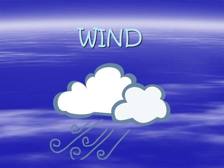 WIND What causes wind? AAAAll winds are caused by differences in air pressure. WWWWind is the horizontal movement of air from an area of high.