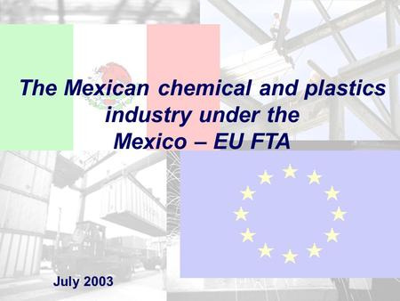 1 The Mexican chemical and plastics industry under the Mexico – EU FTA July 2003.