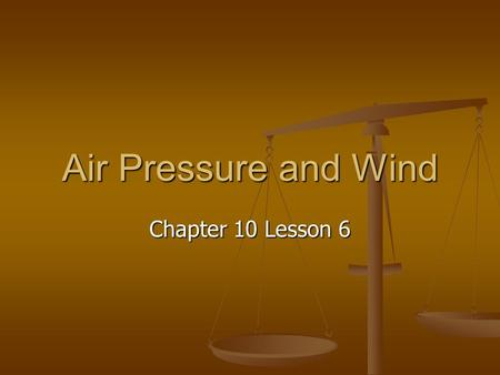 Air Pressure and Wind Chapter 10 Lesson 6.