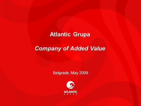 1 Atlantic Grupa Company of Added Value Belgrade, May 2009.