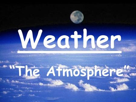 "Weather ""The Atmosphere"" Section 1: ""Characteristics of the Atmosphere"""