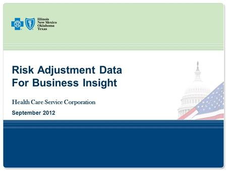 Risk Adjustment Data For Business Insight Health Care Service Corporation September 2012.