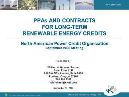 PPAs AND CONTRACTS FOR LONG-TERM RENEWABLE ENERGY CREDITS North American Power Credit Organization September 2006 Meeting Presented by: William H. Holmes,