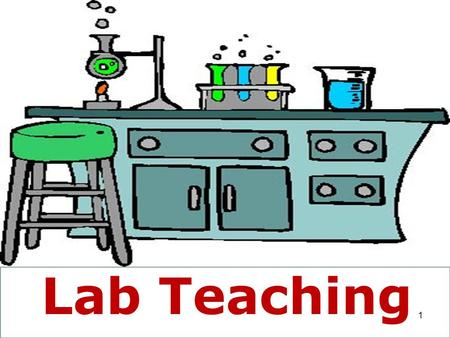 1 Lab Teaching 1. 2 Role of Laboratory Teaching How various persons see it Aims of Laboratory Teaching Pedagogical levels A Typical Laboratory Exercise.