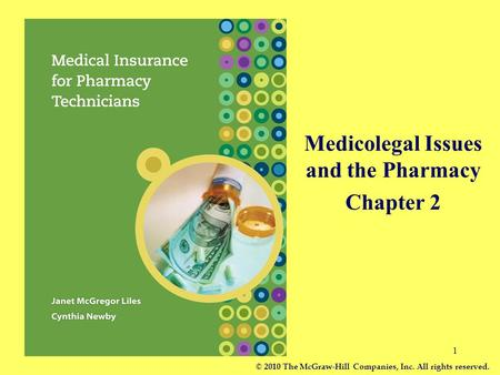 1 Medicolegal Issues and the Pharmacy Chapter 2 © 2010 The McGraw-Hill Companies, Inc. All rights reserved.