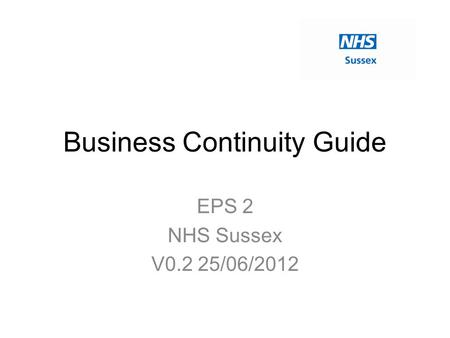 Business Continuity Guide EPS 2 NHS Sussex V0.2 25/06/2012.
