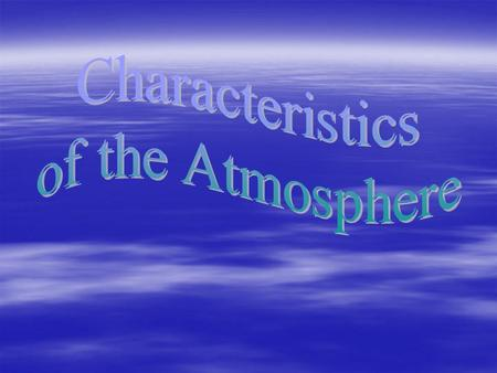 Atmosphere – The layers of air from the planet's surface to outer space.