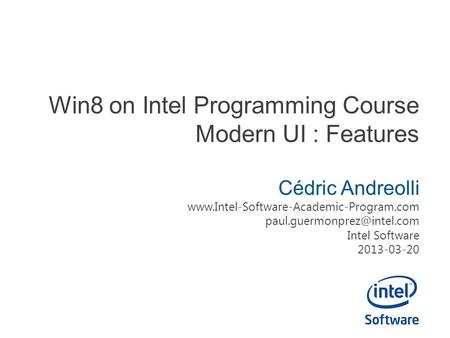 Win8 on Intel Programming Course Modern UI : Features Cédric Andreolli  Intel Software.