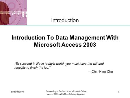 XP Introduction Succeeding in Business with Microsoft Office Access 2003: A Problem-Solving Approach 1 Introduction To Data Management With Microsoft Access.