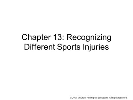 © 2007 McGraw-Hill Higher Education. All rights reserved. Chapter 13: Recognizing Different Sports Injuries.