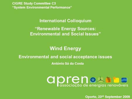Wind Energy: Env. And Social acceptance issues António Sá da Costa Oporto, 23 rd September 2009 António Sá da Costa Oporto, 23 rd September 2009 Wind Energy.