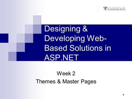 1 Designing & Developing Web- Based Solutions in ASP.NET Week 2 Themes & Master Pages.