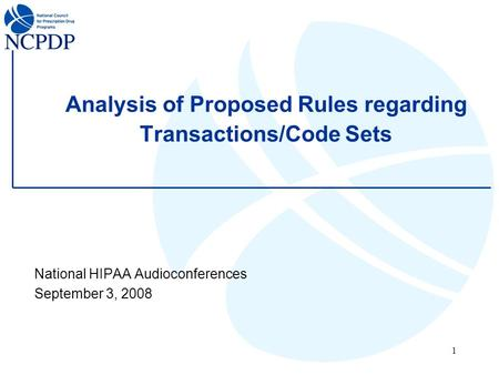 1 Analysis of Proposed Rules regarding Transactions/Code Sets National HIPAA Audioconferences September 3, 2008.
