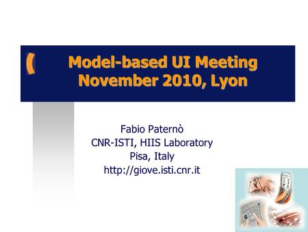 Model-based UI Meeting November 2010, Lyon Fabio Paternò CNR-ISTI, HIIS Laboratory Pisa, Italy