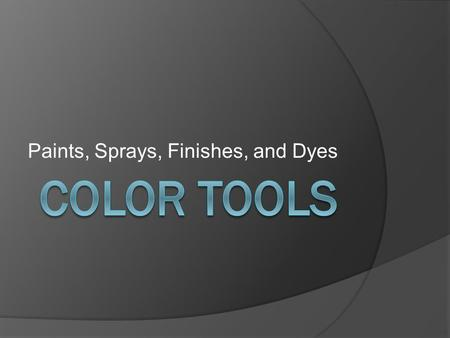 Paints, Sprays, Finishes, and Dyes. Color Sprays Versatile, fast-drying color delicate enough for use on fresh flowers, yet sturdy enough for all sorts.