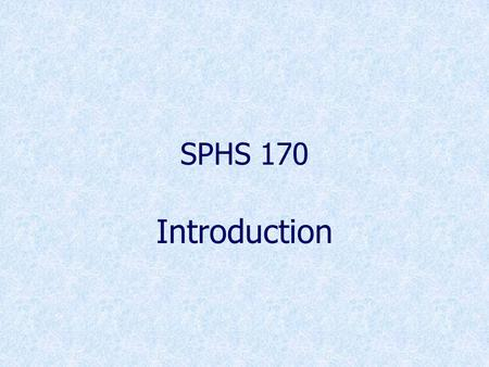 SPHS 170 Introduction. Definitions ANATOMY- Greek: to cut up the structure. PHYSIOLOGY- Greek: physis= nature, logis= logic. A branch of biology that.