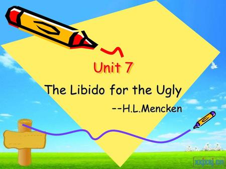 Unit 7 The Libido for the Ugly -- H.L.Mencken -- H.L.Mencken.