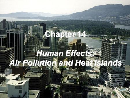 Chapter 14 Human Effects: Air Pollution and Heat Islands.