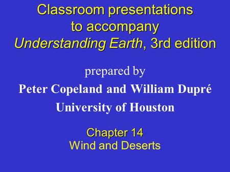 Classroom presentations to accompany Understanding Earth, 3rd edition prepared by Peter Copeland and William Dupré University of Houston Chapter 14 Wind.