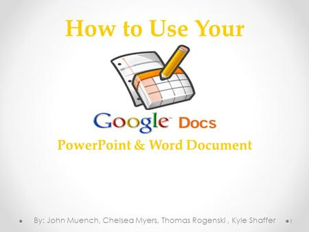 How to Use Your By: John Muench, Chelsea Myers, Thomas Rogenski, Kyle Shaffer 1 PowerPoint & Word Document.
