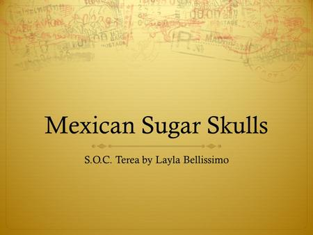 Mexican Sugar Skulls S.O.C. Terea by Layla Bellissimo.