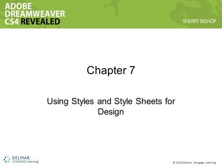 © 2010 Delmar, Cengage Learning Chapter 7 Using Styles and Style Sheets for Design.