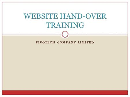 PIVOTECH COMPANY LIMITED WEBSITE HAND-OVER TRAINING.