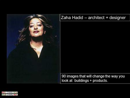 Zaha Hadid – architect + designer 90 images that will change the way you look at buildings + products.