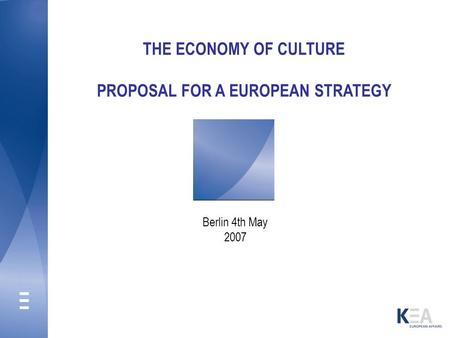 THE ECONOMY OF CULTURE PROPOSAL FOR A EUROPEAN STRATEGY Berlin 4th May 2007.