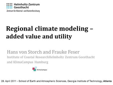 Regional climate modeling – added value and utility Hans von Storch and Frauke Feser Institute of Coastal ResearchHelmholtz Zentrum Geesthacht and KlimaCampus.