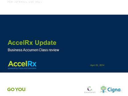 F O R I N T E R N A L U S E O N L Y AccelRx Update Business Accumen Class review April 23, 2014.