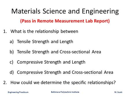 Engineering Practicum Baltimore Polytechnic Institute M. Scott (Pass in Remote Measurement Lab Report) 1.What is the relationship between a)Tensile Strength.