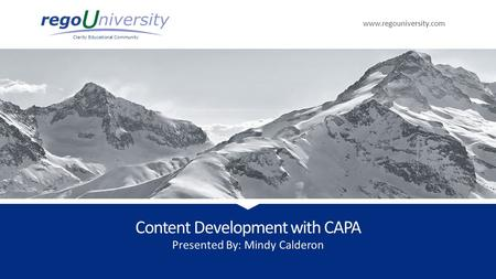 Www.regouniversity.com Clarity Educational Community Presented By: Mindy Calderon Content Development with CAPA.