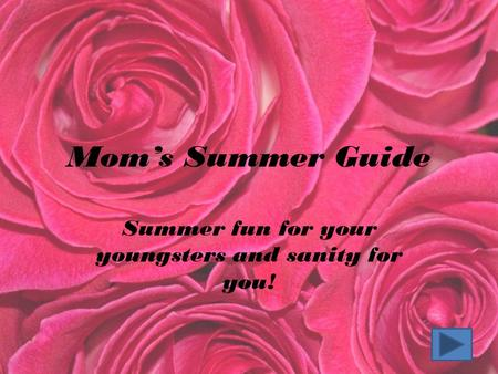 Mom's Summer Guide Summer fun for your youngsters and sanity for you!