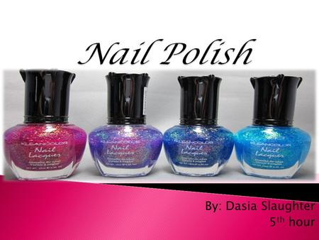 By: Dasia Slaughter 5 th hour.  is a lacquer applied to toenails or fingernails for appearance, but also as nail protection.  There is no single formula.