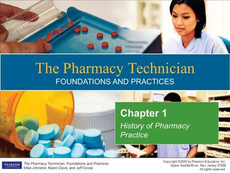 Copyright ©2009 by Pearson Education, Inc. Upper Saddle River, New Jersey 07458 All rights reserved. The Pharmacy Technician: Foundations and Practices.