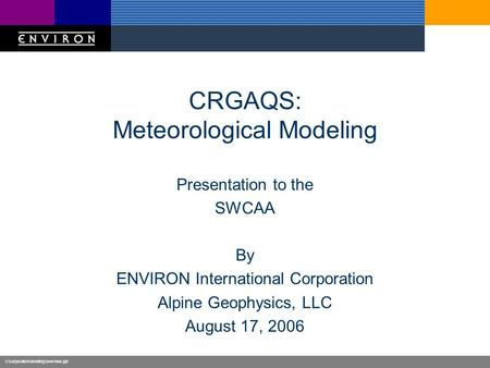V:\corporate\marketing\overview.ppt CRGAQS: Meteorological Modeling Presentation to the SWCAA By ENVIRON International Corporation Alpine Geophysics, LLC.