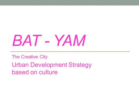 BAT - YAM The Creative City Urban Development Strategy based on culture.