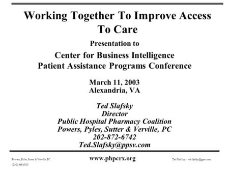 Working Together To Improve Access To Care Presentation to Center for Business Intelligence Patient Assistance Programs Conference March 11, 2003 Alexandria,