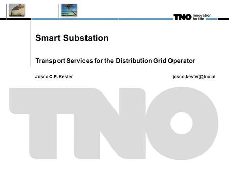 Smart Substation Transport Services for the Distribution Grid Operator Josco C.P. Kester