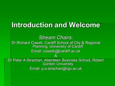 Introduction and Welcome Stream Chairs : Dr Richard Cowell, Cardiff School of City & Regional Planning, University of Cardiff