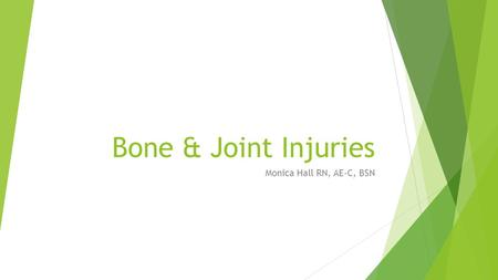 Bone & Joint Injuries Monica Hall RN, AE-C, BSN. General Info  Injuries to bones and joints are common in accidents and falls  This includes a variety.