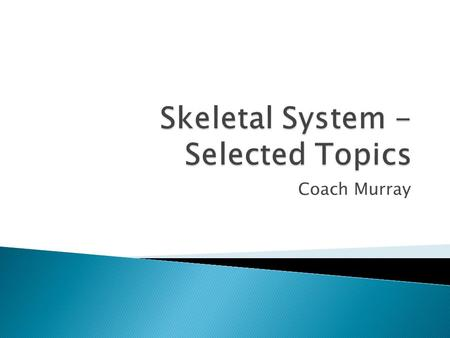 Coach Murray.  Summary of 2 divisions of the skeletal system: ◦ Axial:  head, hyoid, neck, vertebral column, thoracic cage, sternum ◦ Appendicular :