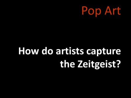 Pop Art How do artists capture the Zeitgeist?. Modern Art Three Musicians Nighthawks Nude Descending a Staircase I Saw the Figure 5 in Gold I and the.