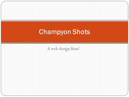 A web design firm! Champyon Shots. The Proposal The purpose of this website is to promote Greenville College Soccer for future recruits. The terms of.