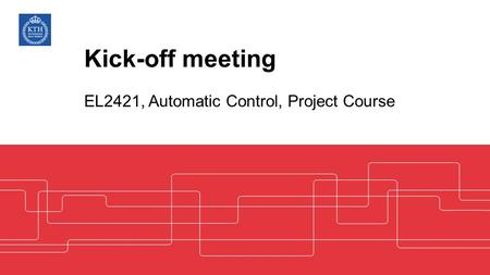 Kick-off meeting EL2421, Automatic Control, Project Course.