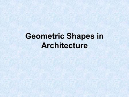 Geometric Shapes in Architecture THE CUBE A cube is symmetrical and regular. It is easy to build. A cube's geometry – clarity of structure - implies.